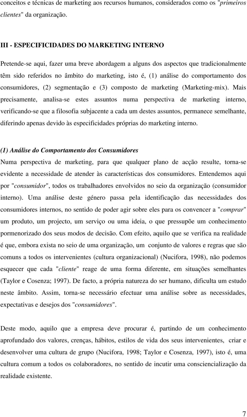 comportamento dos consumidores, (2) segmentação e (3) composto de marketing (Marketing-mix).
