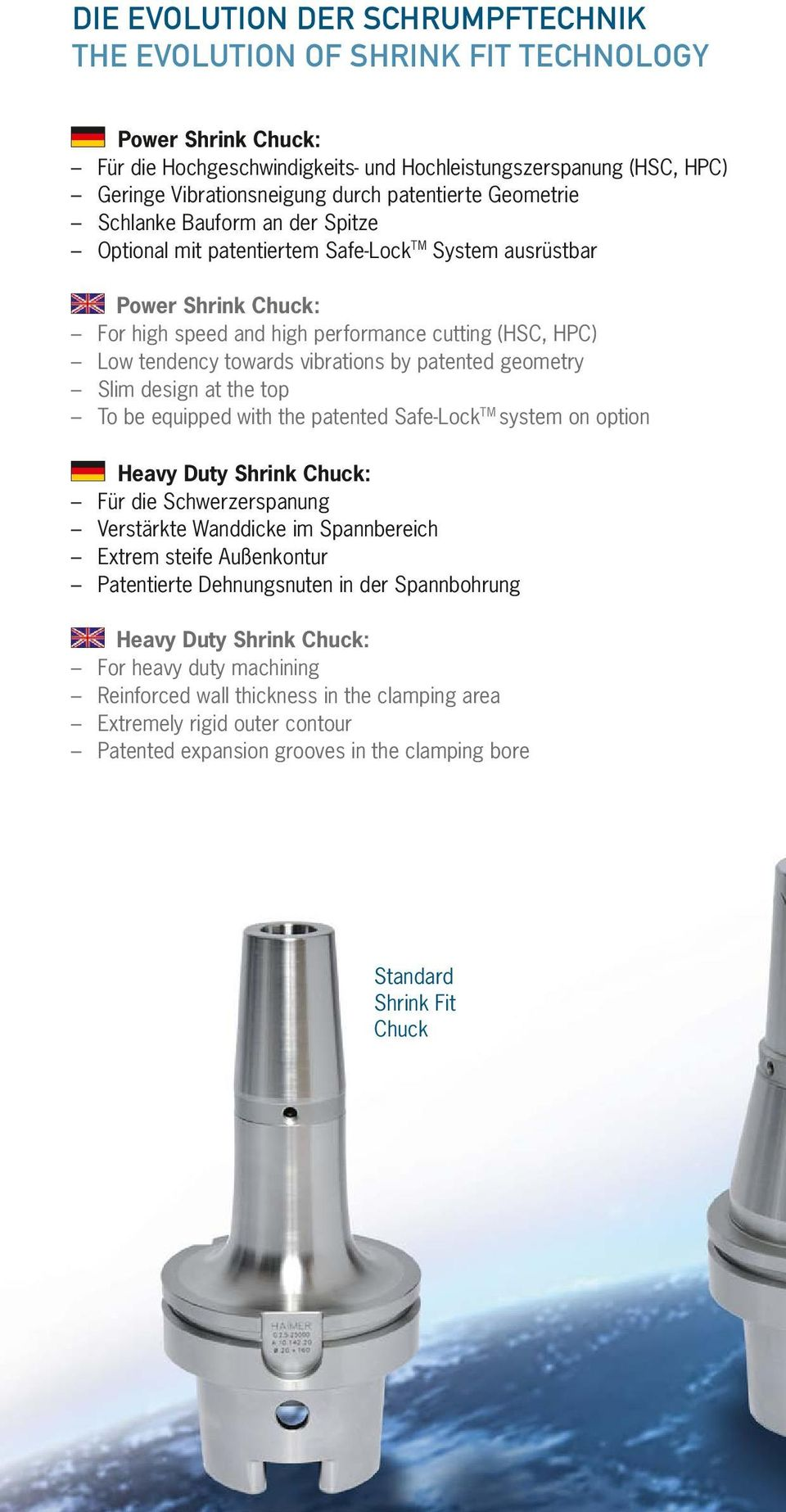 towards vibrations by patented geometry Slim design at the top To be equipped with the patented Safe-Lock TM system on option Heavy Duty Shrink Chuck: Für die Schwerzerspanung Verstärkte Wanddicke im