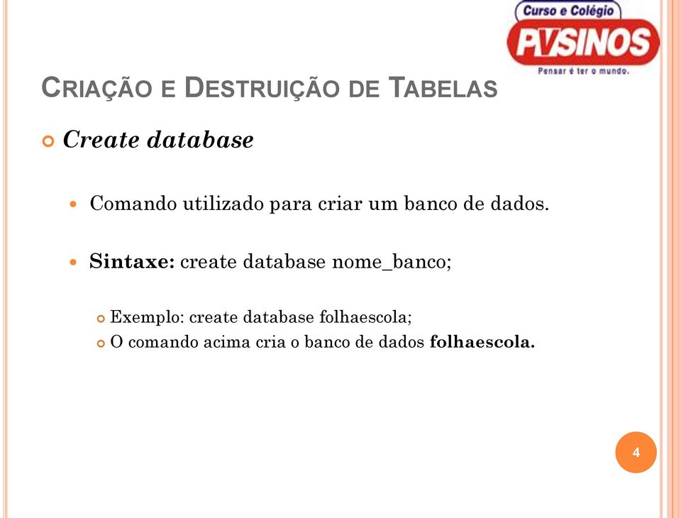 Sintaxe: create database nome_banco; Exemplo: create
