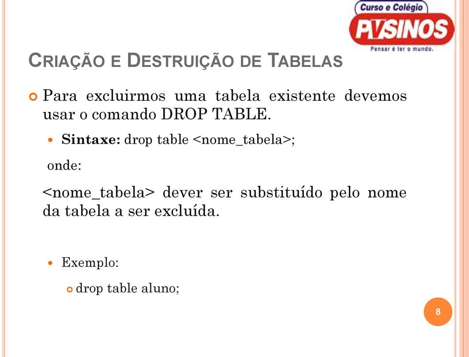 Sintaxe: drop table <nome_tabela>; onde: <nome_tabela> dever