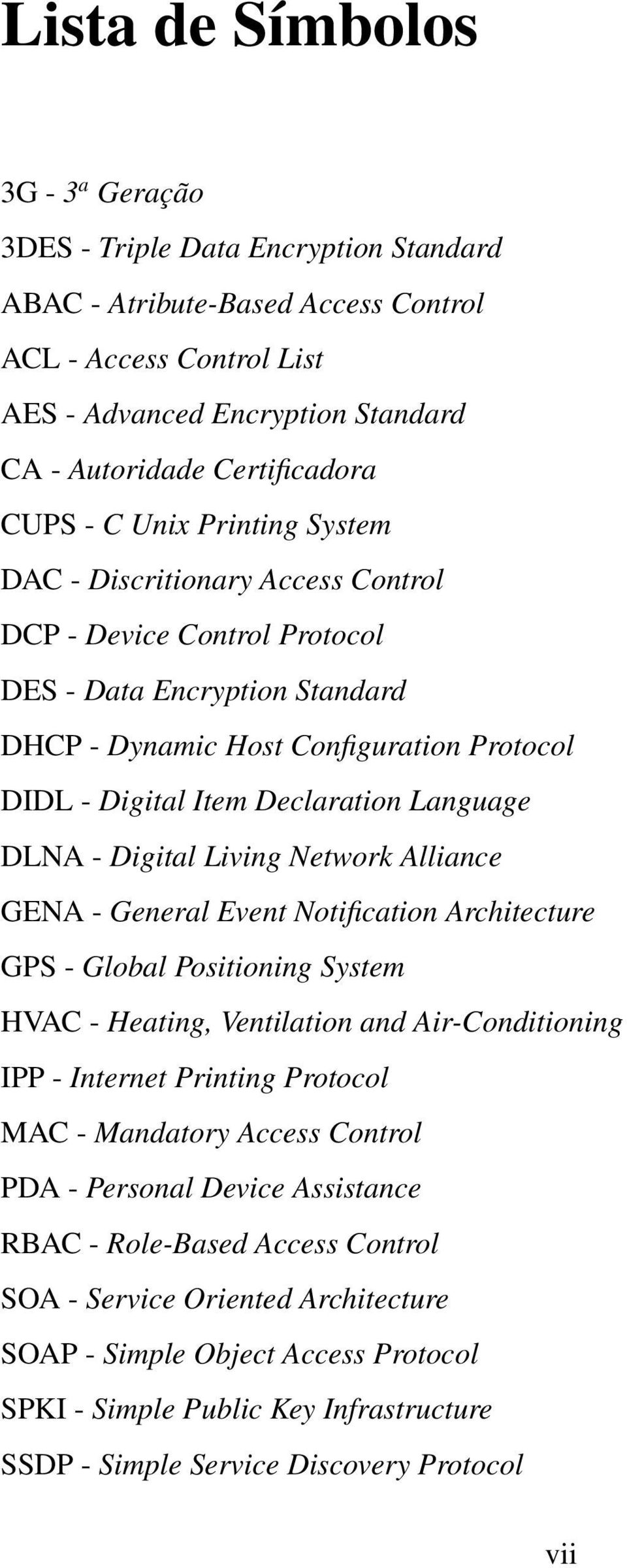 Item Declaration Language DLNA - Digital Living Network Alliance GENA - General Event Notification Architecture GPS - Global Positioning System HVAC - Heating, Ventilation and Air-Conditioning IPP -