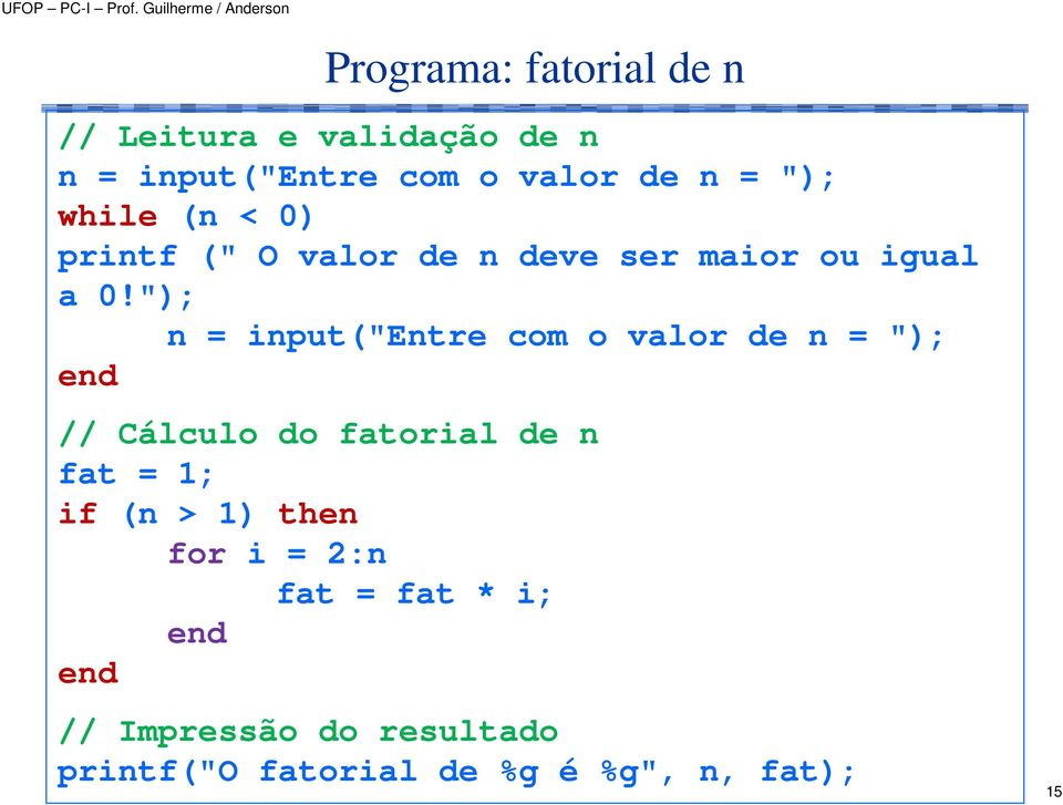"""); n = input(""entre com o valor de n = ""); // Cálculo do fatorial de n fat = 1; if (n"