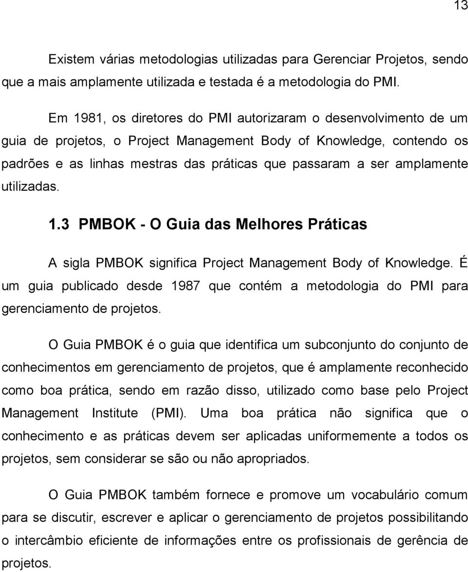 amplamente utilizadas. 1.3 PMBOK - O Guia das Melhores Práticas A sigla PMBOK significa Project Management Body of Knowledge.