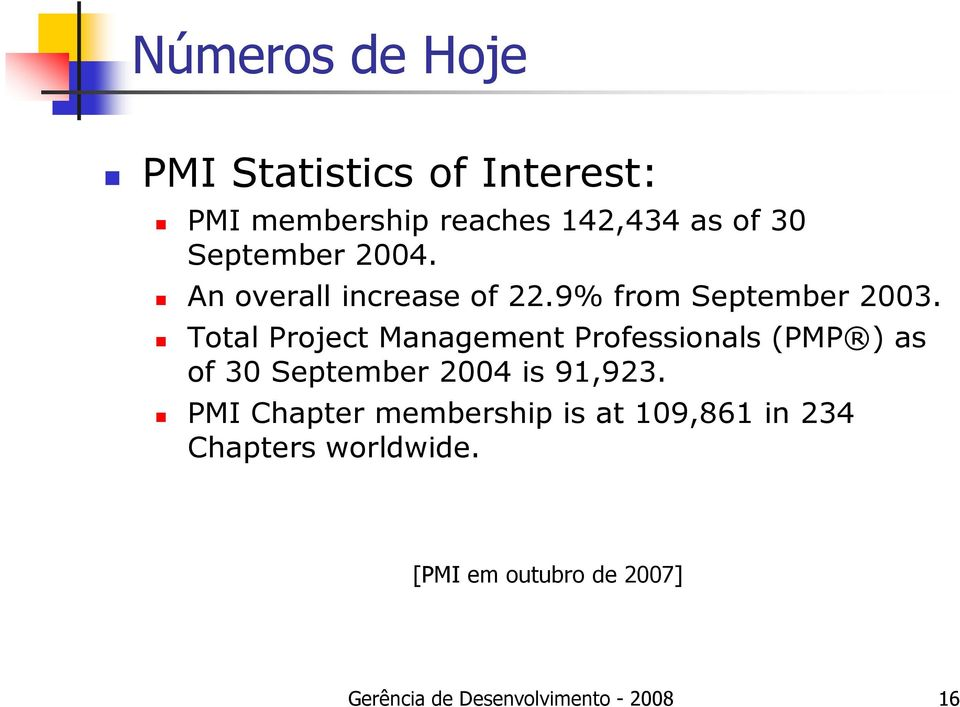 Total Project Management Professionals (PMP ) as of 30 September 2004 is 91,923.