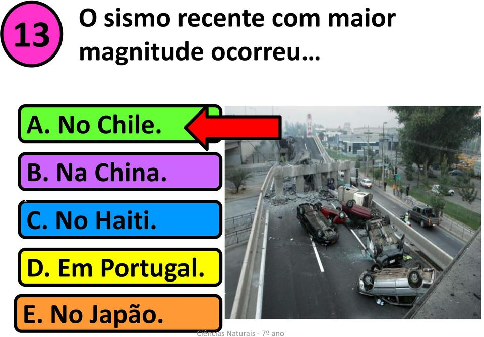 No Chile. B. Na China. C. No Haiti.