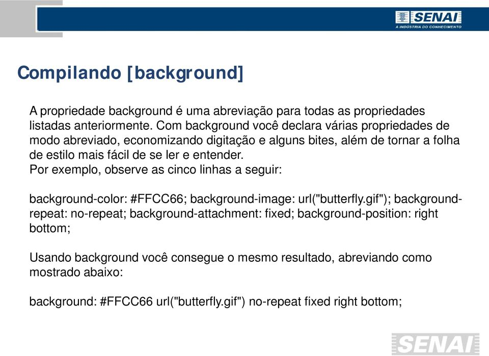 "entender. Por exemplo, observe as cinco linhas a seguir: background-color: #FFCC66; background-image: url(""butterfly."