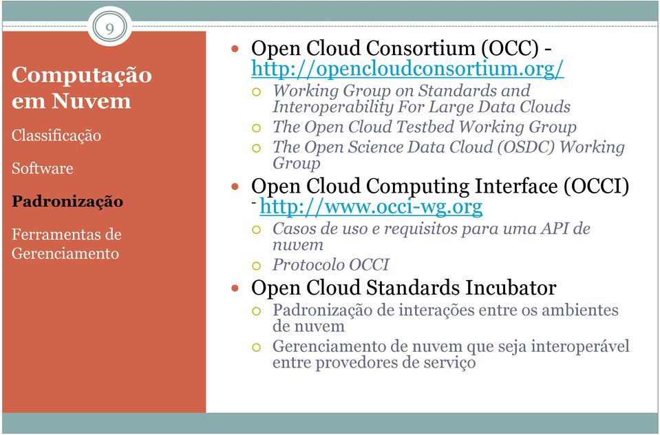 Working Group Open Cloud Computing Interface (OCCI) - http://www.occi-wg.