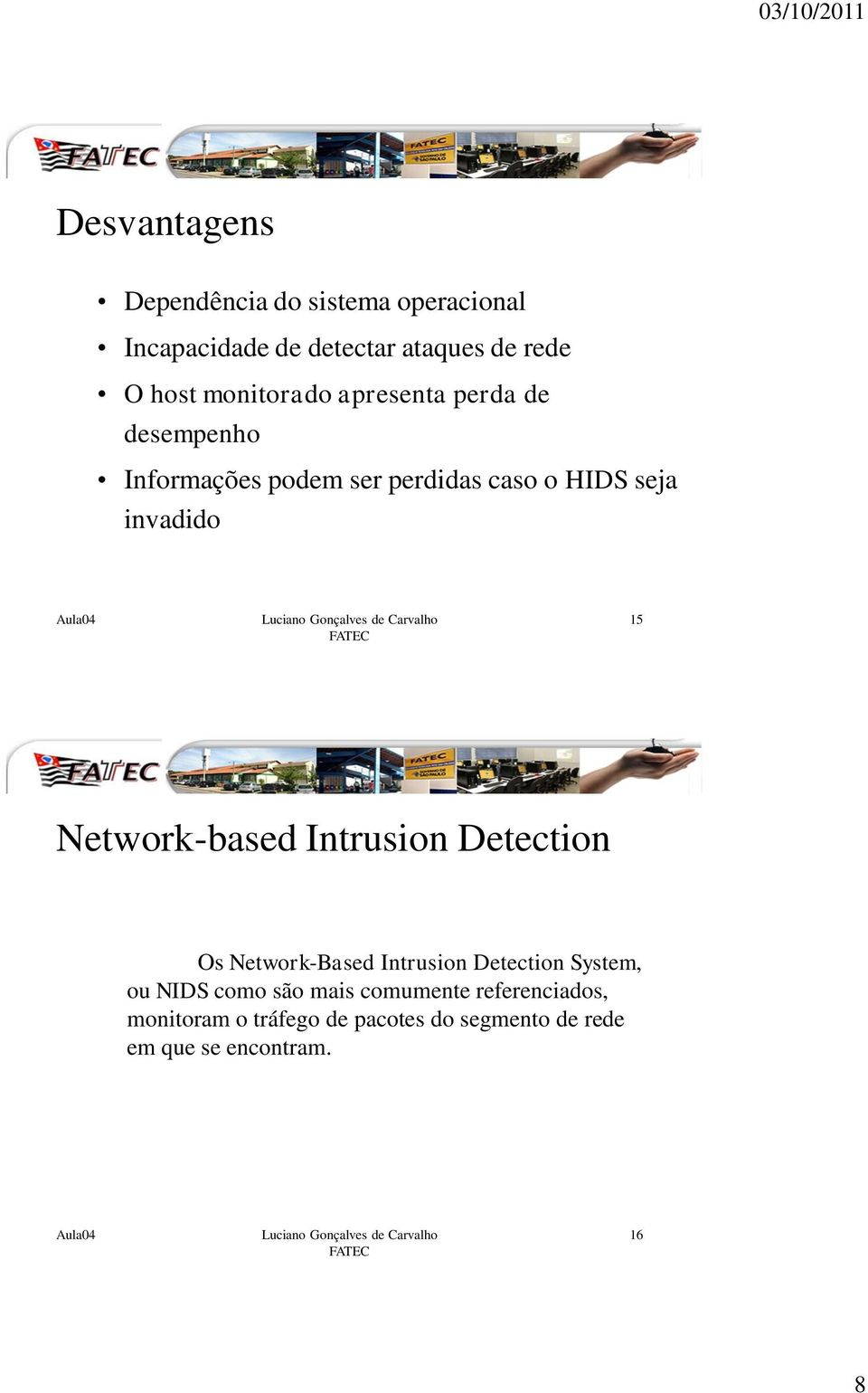 15 Network-based Intrusion Detection Os Network-Based Intrusion Detection System, ou NIDS como são