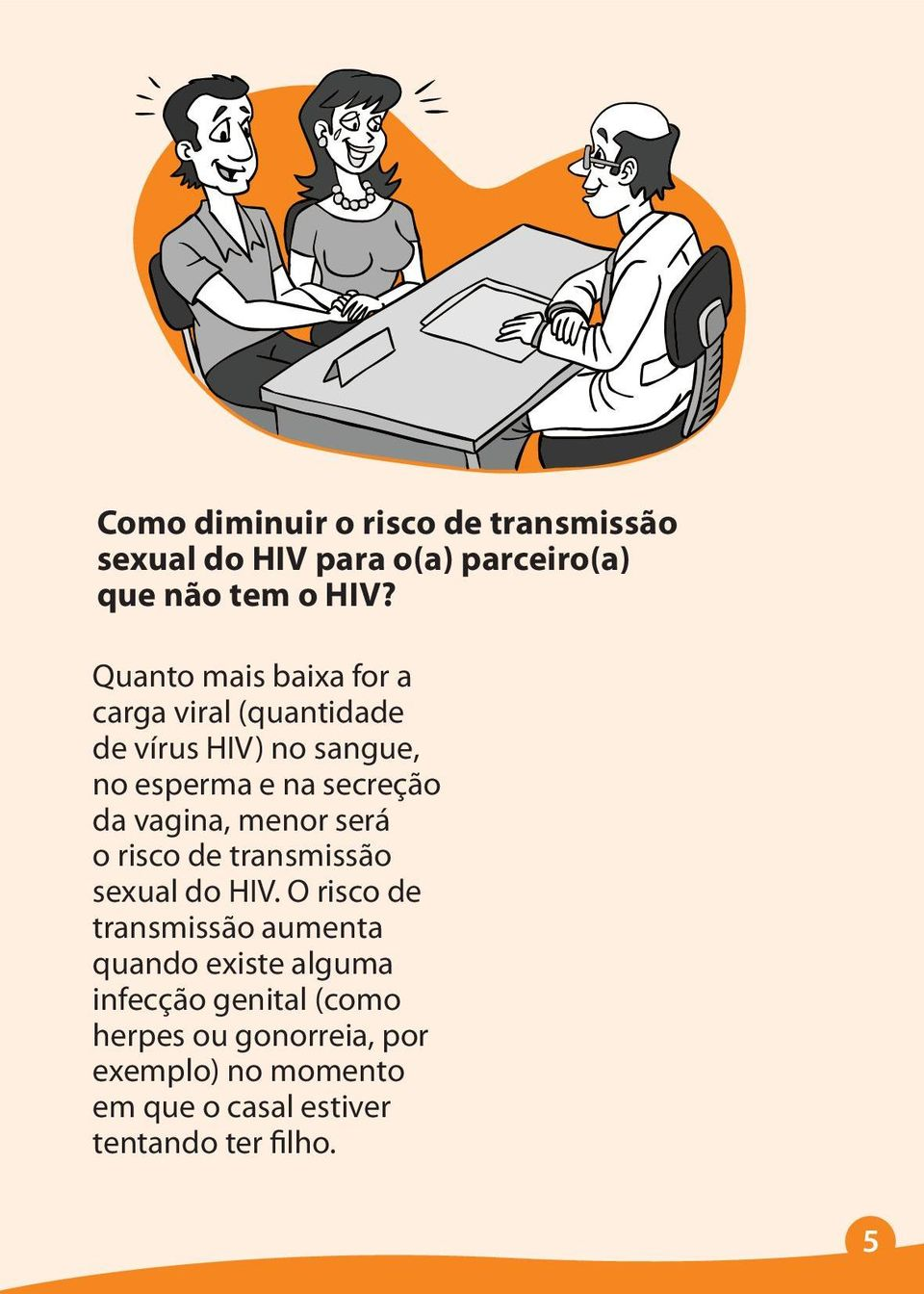 vagina, menor será o risco de transmissão sexual do HIV.