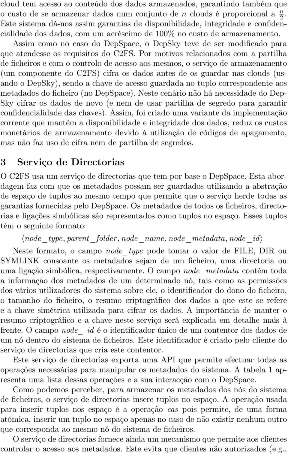 Assim como no caso do DepSpace, o DepSky teve de ser modificado para que atendesse os requisitos do C2FS.