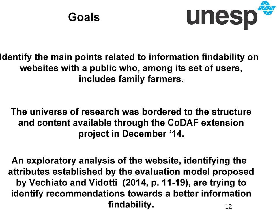 The universe of research was bordered to the structure and content available through the CoDAF extension project in December 14.