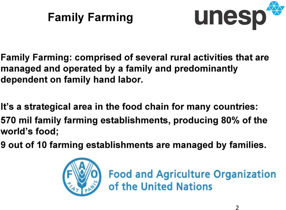It s a strategical area in the food chain for many countries: 570 mil family farming
