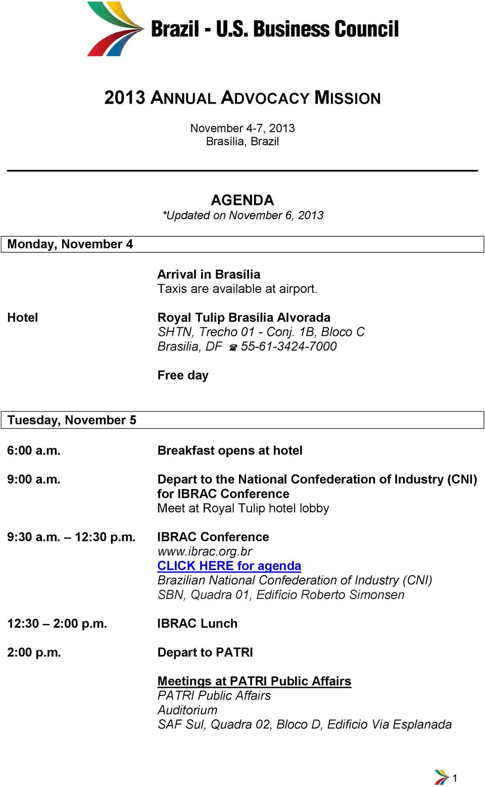 er 5 9:00 a.m. Depart to the National Confederation of Industry (CNI) for IBRAC Conference Meet at Royal Tulip hotel lobby 9:30 a.m. 12:30 p.m. IBRAC Conference www.ibrac.org.