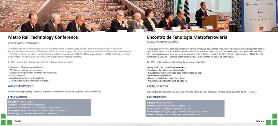 Thus, in May 2012, the three organizations ABNT, Revista Ferroviária and Simefre will be organizing in USP the II National Technology Meeting.