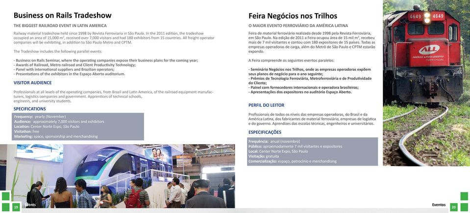 All freight operator companies will be exhibiting, in addition to São Paulo Metro and CPTM.