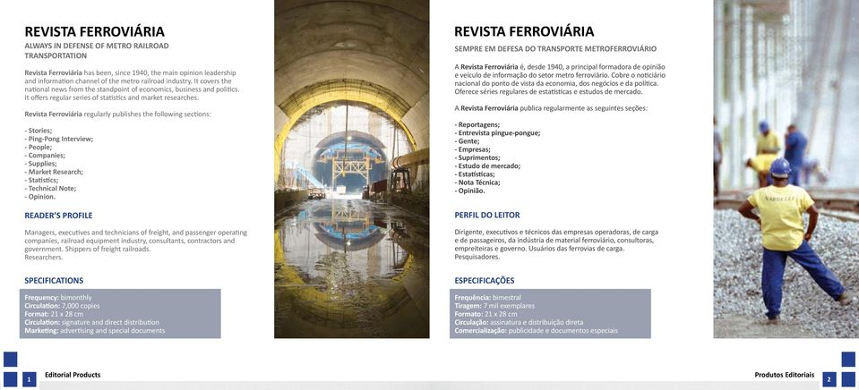 Revista Ferroviária regularly publishes the following sections: - Stories; - Ping-Pong Interview; - People; - Companies; - Supplies; - Market Research; - Statistics; - Technical Note; - Opinion.