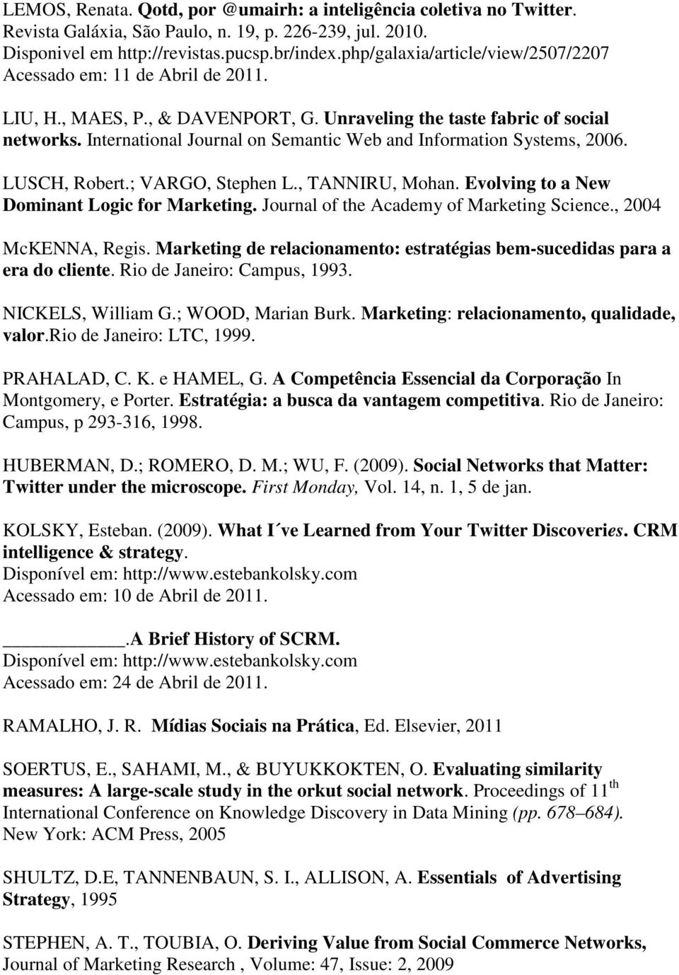 International Journal on Semantic Web and Information Systems, 2006. LUSCH, Robert.; VARGO, Stephen L., TANNIRU, Mohan. Evolving to a New Dominant Logic for Marketing.