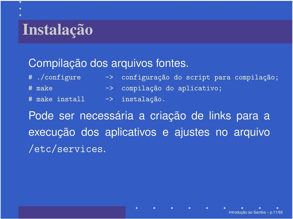 compilaç~ao do aplicativo; # make install -> instalaç~ao.