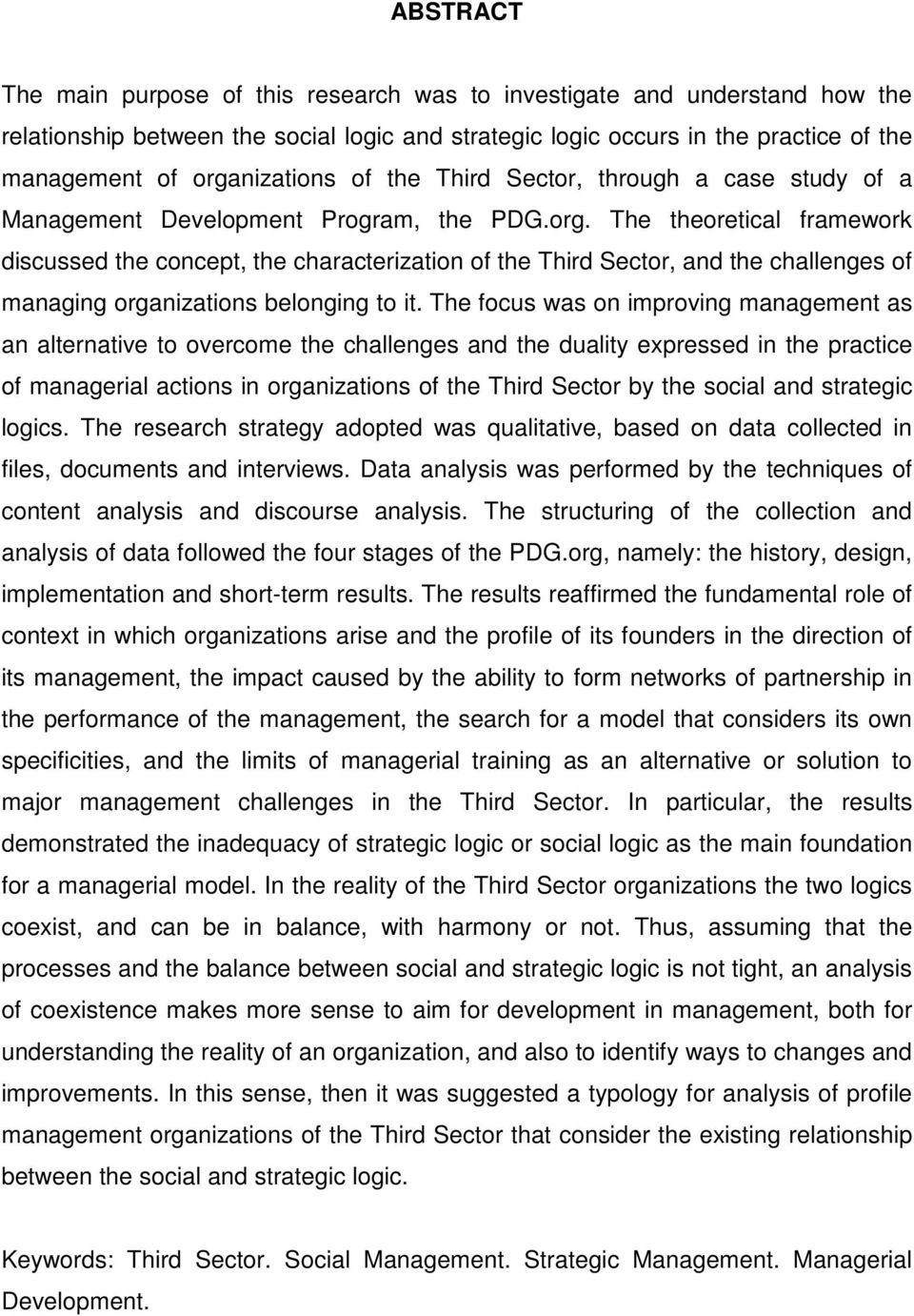 The focus was on improving management as an alternative to overcome the challenges and the duality expressed in the practice of managerial actions in organizations of the Third Sector by the social
