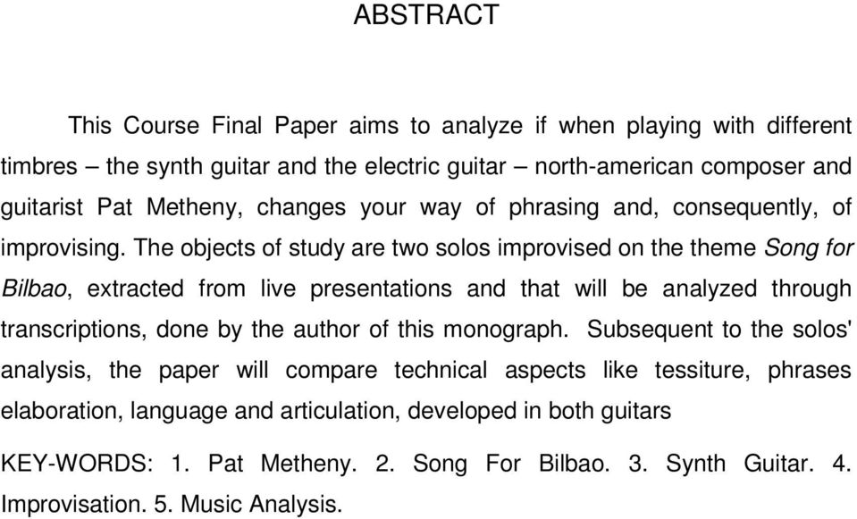 The objects of study are two solos improvised on the theme Song for Bilbao, extracted from live presentations and that will be analyzed through transcriptions, done by the