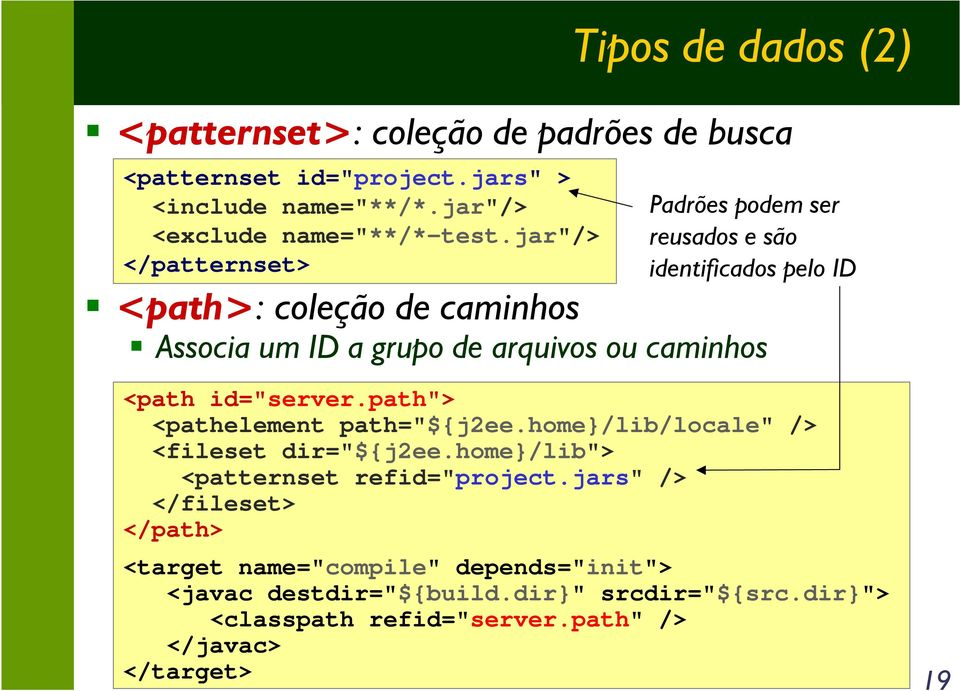 "caminhos <path id=""server.path""> <pathelement path=""${j2ee.home}/lib/locale"" /> <fileset dir=""${j2ee.home}/lib""> <patternset refid=""project."