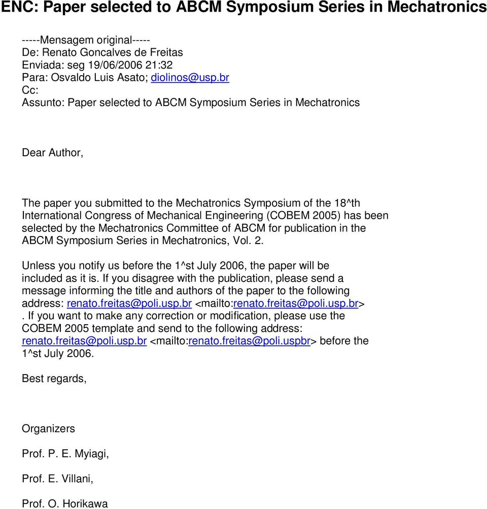 Engineering (COBEM 2005) has been selected by the Mechatronics Committee of ABCM for publication in the ABCM Symposium Series in Mechatronics, Vol. 2. Unless you notify us before the 1^st July 2006, the paper will be included as it is.
