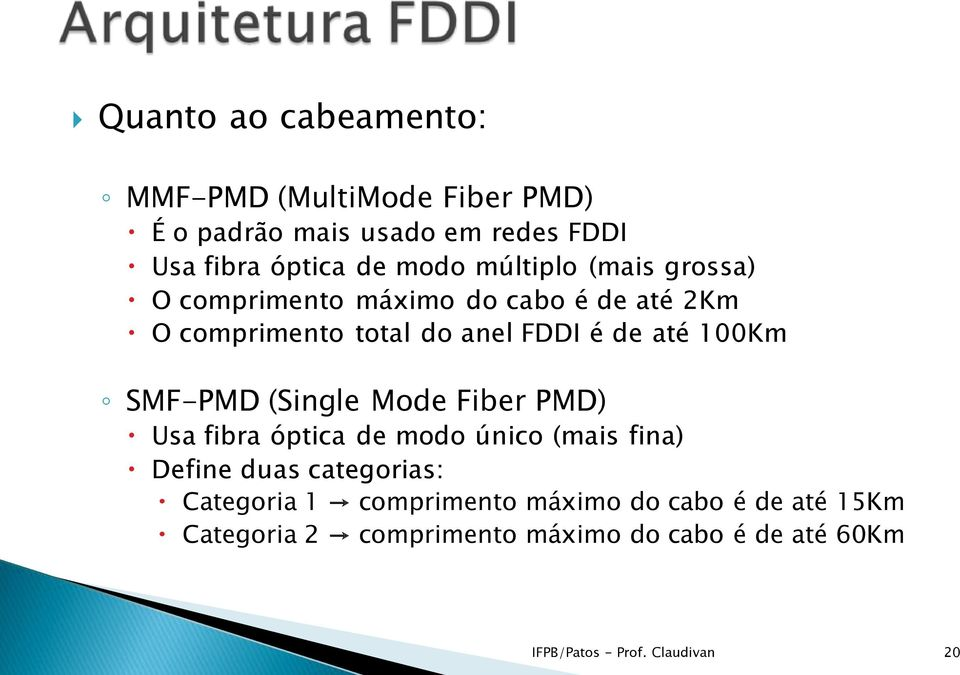 SMF-PMD (Single Mode Fiber PMD) Usa fibra óptica de modo único (mais fina) Define duas categorias: Categoria 1