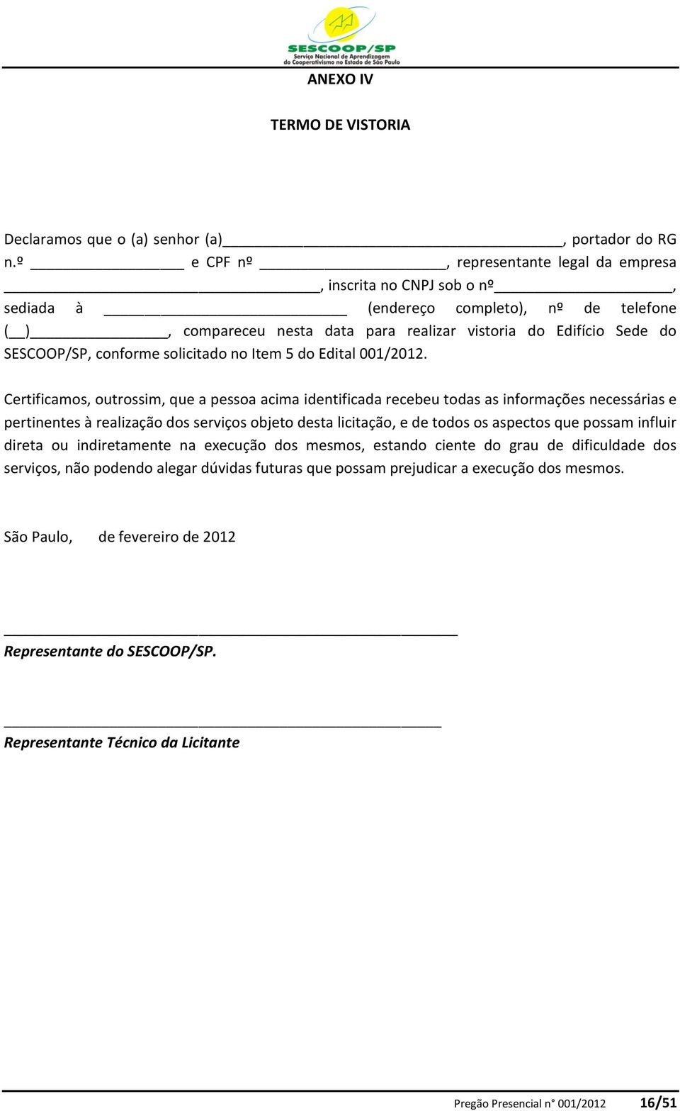 conforme solicitado no Item 5 do Edital 001/2012.