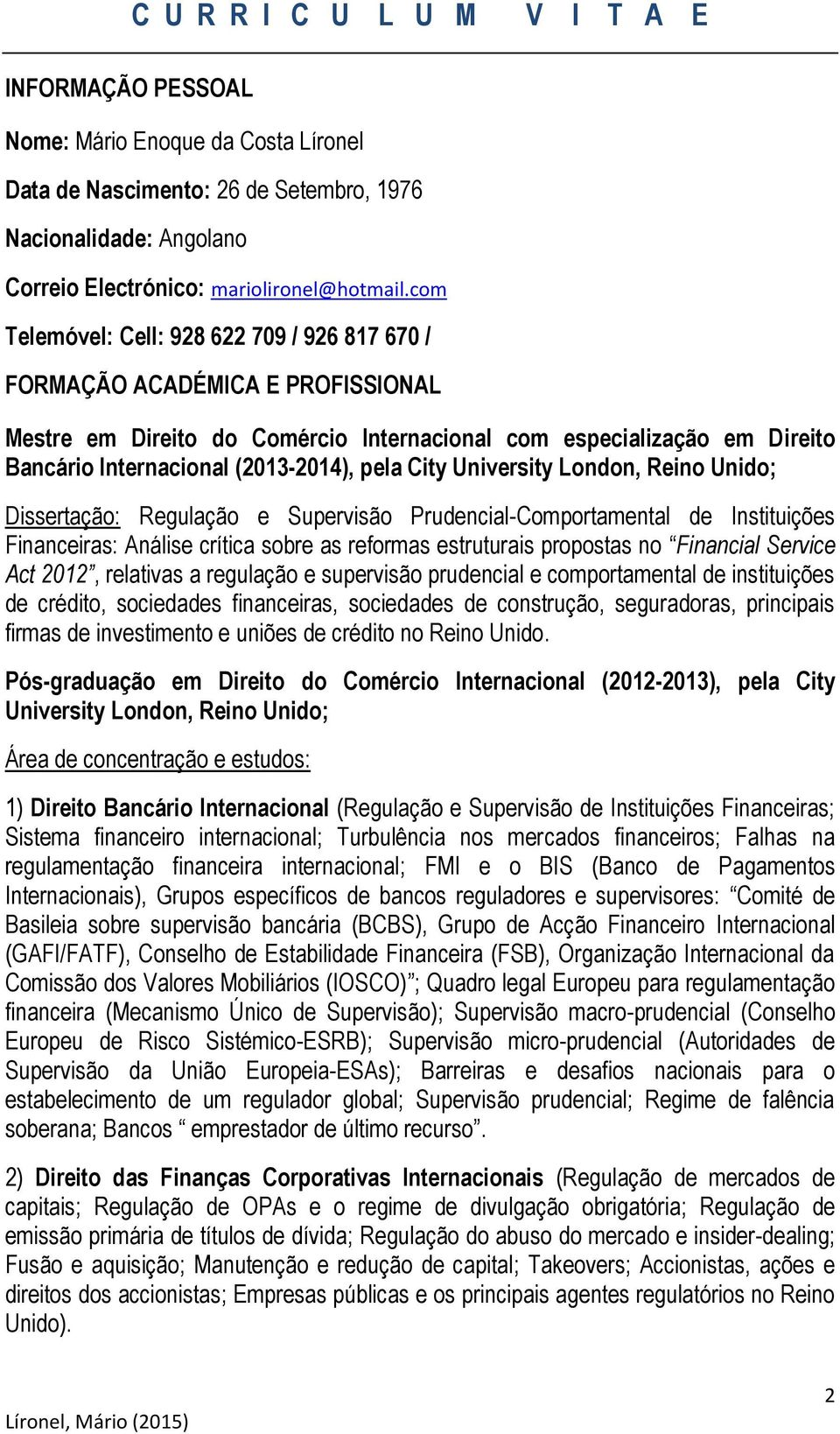 City University London, Reino Unido; Dissertação: Regulação e Supervisão Prudencial-Comportamental de Instituições Financeiras: Análise crítica sobre as reformas estruturais propostas no Financial