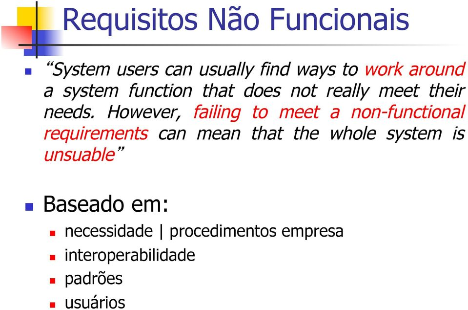However, failing to meet a non-functional requirements can mean that the