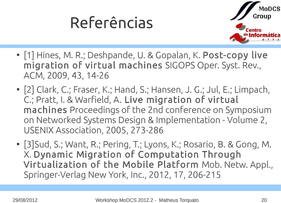 Live migration of virtual machines Proceedings of the 2nd conference on Symposium on Networked Systems Design & Implementation - Volume 2, USENIX Association, 2005, 273-286