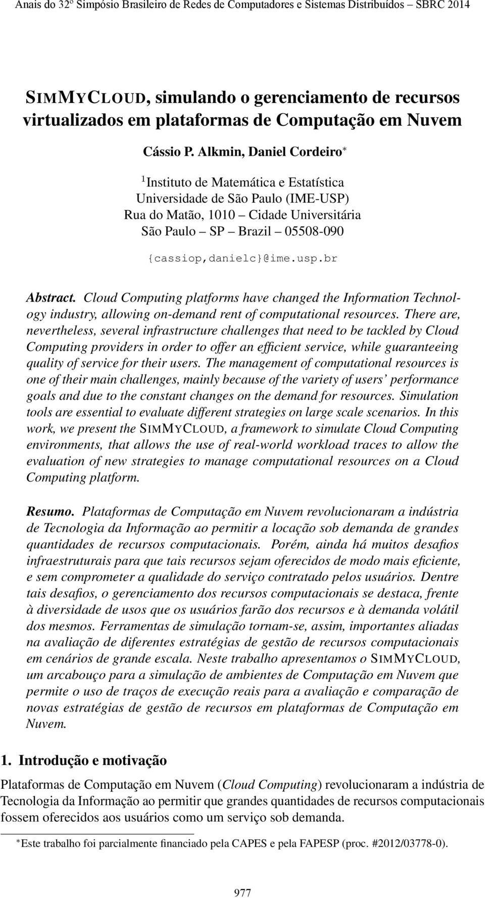 br Abstract. Cloud Computing platforms have changed the Information Technology industry, allowing on-demand rent of computational resources.