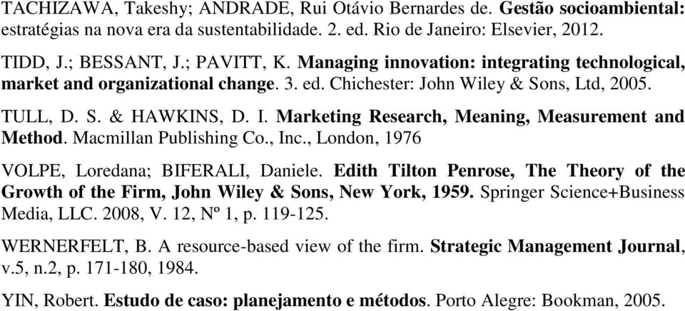 Marketing Research, Meaning, Measurement and Method. Macmillan Publishing Co., Inc., London, 1976 VOLPE, Loredana; BIFERALI, Daniele.