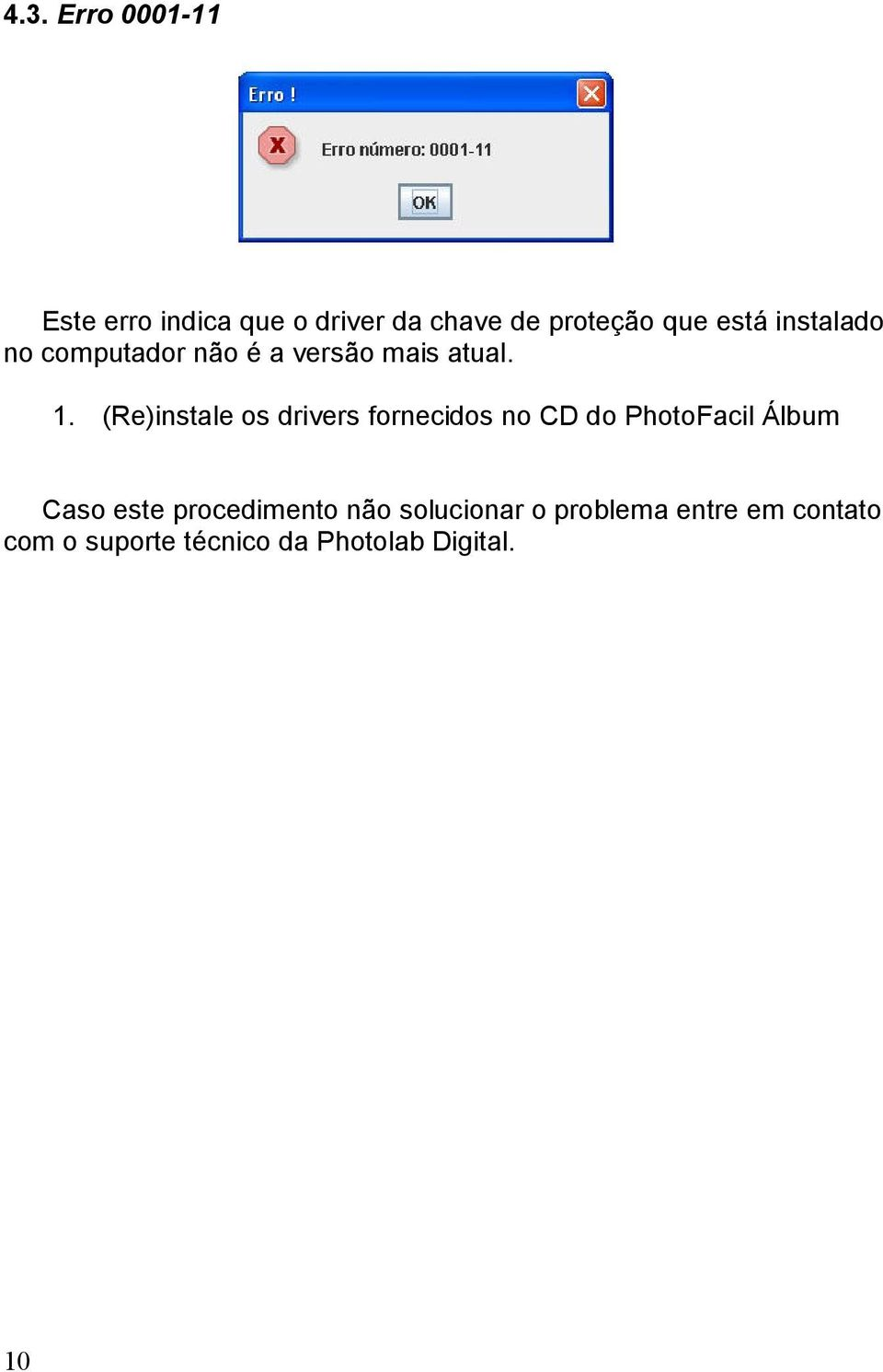 (Re)instale os drivers fornecidos no CD do PhotoFacil Álbum Caso este