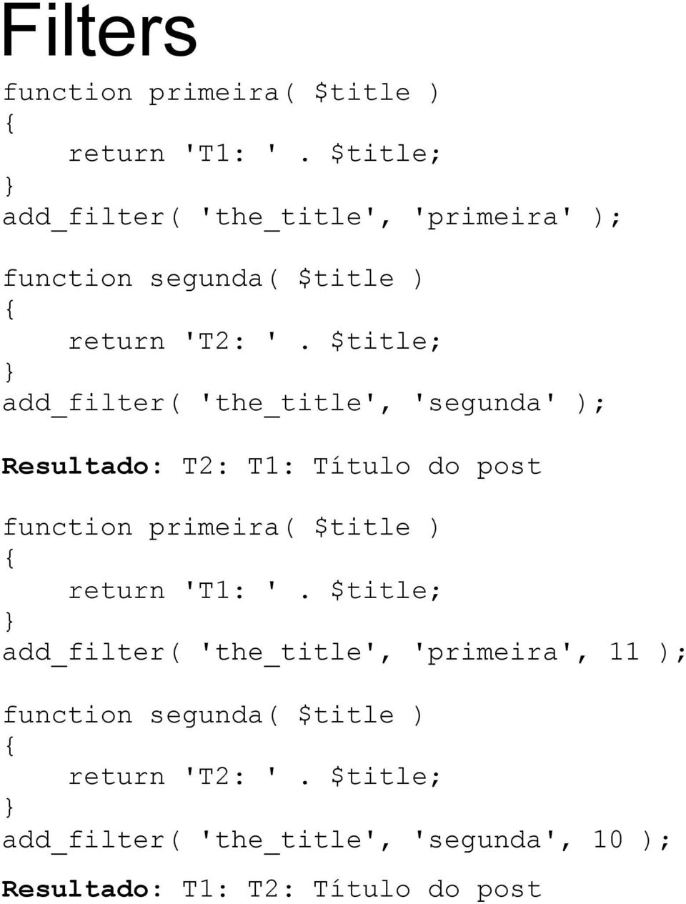 $title; } add_filter( 'the_title', 'segunda' ); Resultado: T2: T1: Título do post function primeira( $title ) {