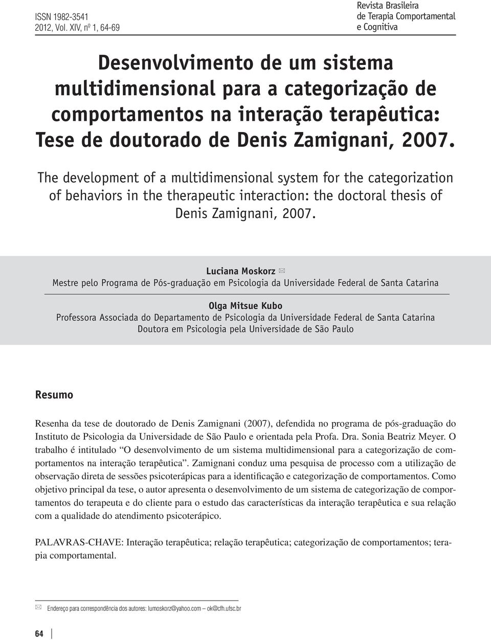 doutorado de Denis Zamignani, 2007. The development of a multidimensional system for the categorization of behaviors in the therapeutic interaction: the doctoral thesis of Denis Zamignani, 2007.