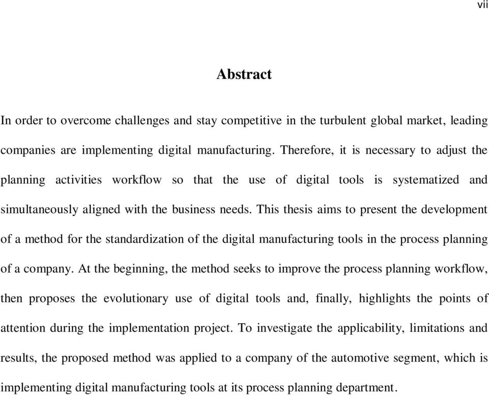 This thesis aims to present the development of a method for the standardization of the digital manufacturing tools in the process planning of a company.