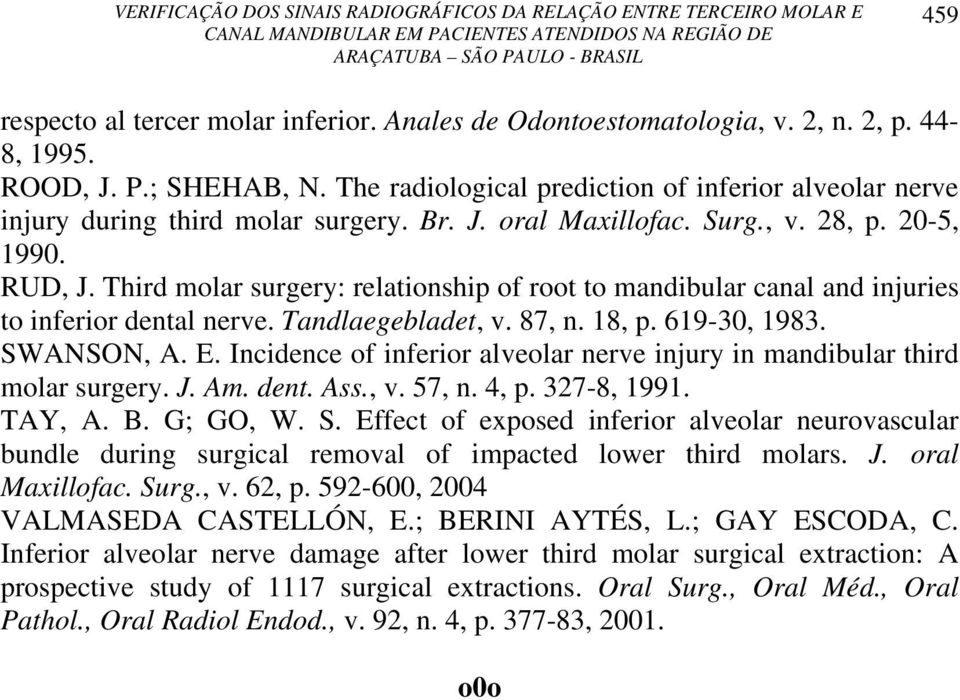 Third molar surgery: relationship of root to mandibular canal and injuries to inferior dental nerve. Tandlaegebladet, v. 87, n. 18, p. 619-30, 1983. SWANSON, A. E.
