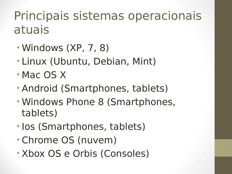 tablets) Windows Phone 8 (Smartphones, tablets) Ios