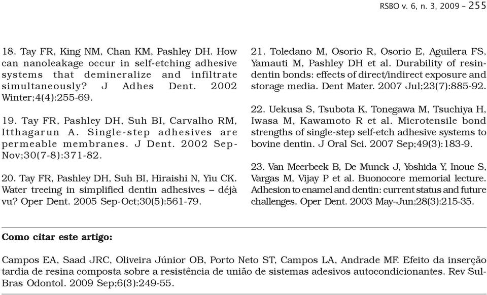 Water treeing in simplified dentin adhesives déjà vu? Oper Dent. 2005 Sep-Oct;30(5):561-79. 21. Toledano M, Osorio R, Osorio E, Aguilera FS, Yamauti M, Pashley DH et al.