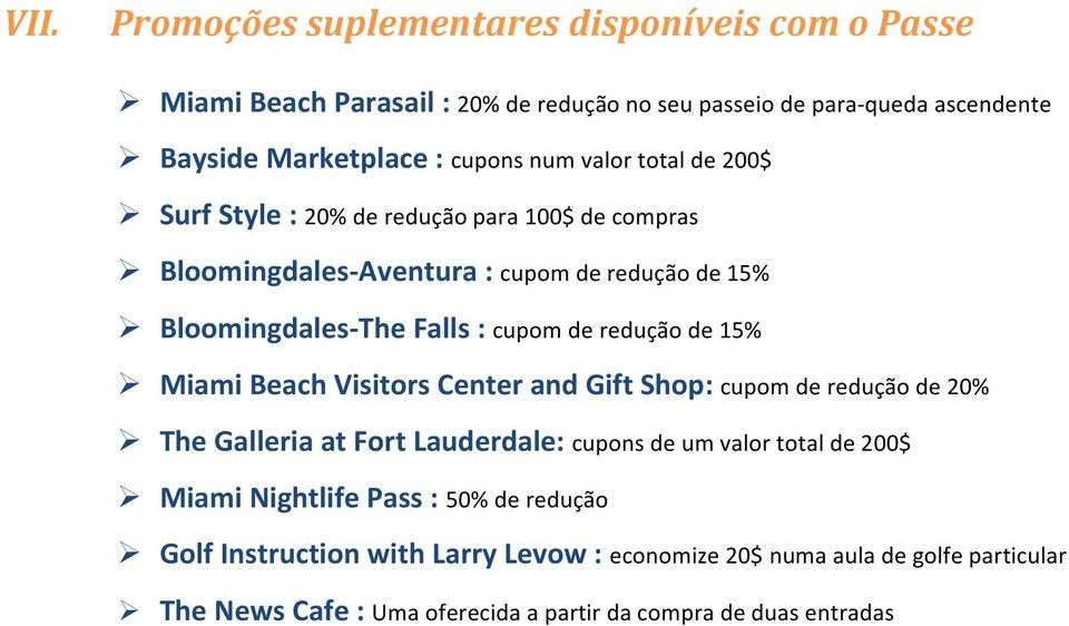 redução de 15% Miami Beach Visitors Center and Gift Shop: cupom de redução de 20% The Galleria at Fort Lauderdale: cupons de um valor total de 200$ Miami
