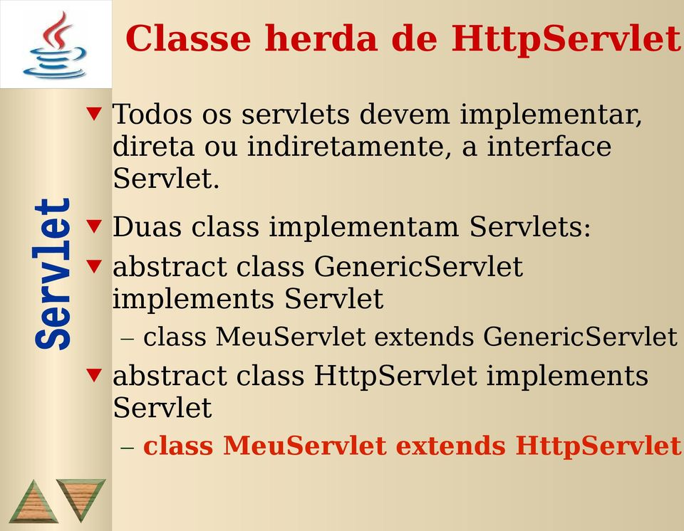 Duas class implementam Servlets: abstract class GenericServlet implements