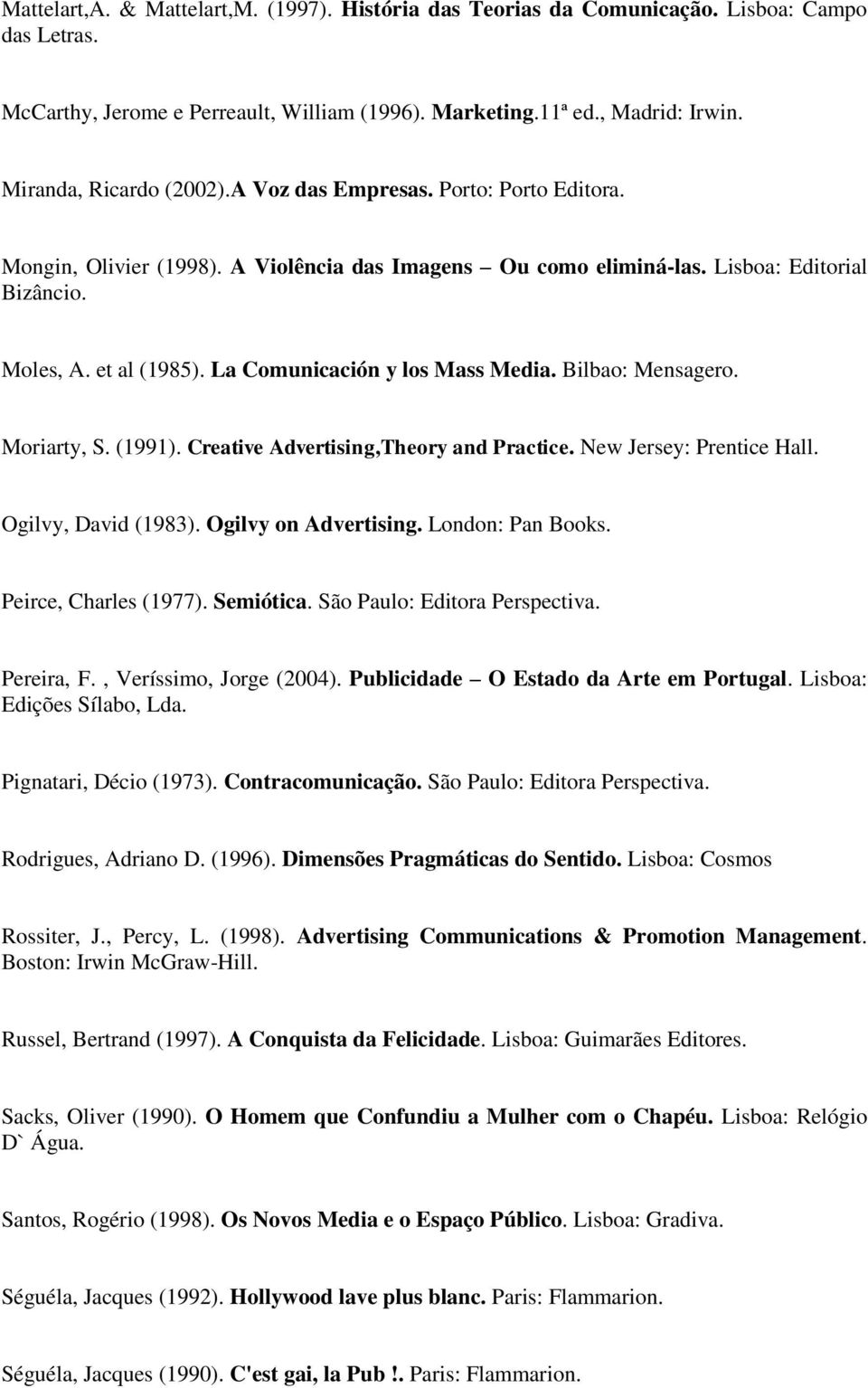 La Comunicación y los Mass Media. Bilbao: Mensagero. Moriarty, S. (1991). Creative Advertising,Theory and Practice. New Jersey: Prentice Hall. Ogilvy, David (1983). Ogilvy on Advertising.