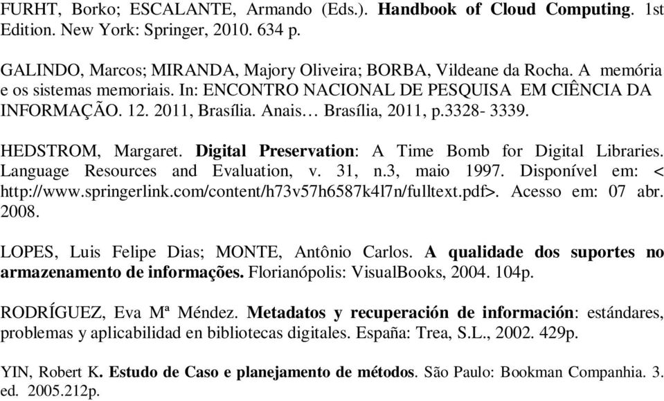 Digital Preservation: A Time Bomb for Digital Libraries. Language Resources and Evaluation, v. 31, n.3, maio 1997. Disponível em: < http://www.springerlink.com/content/h73v57h6587k4l7n/fulltext.pdf>.