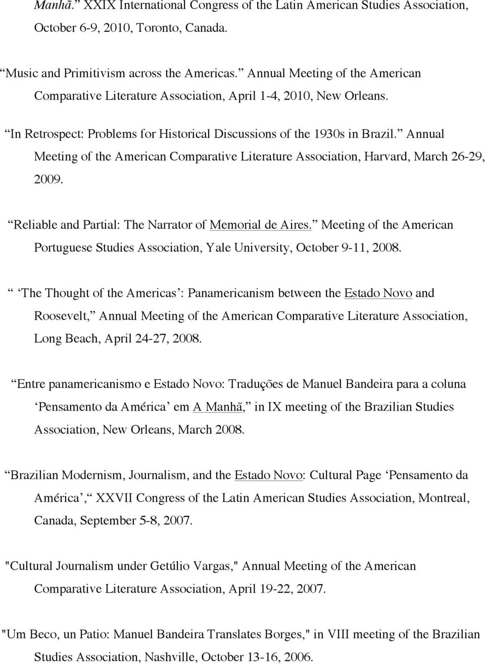 Annual Meeting of the American Comparative Literature Association, Harvard, March 26-29, 2009. Reliable and Partial: The Narrator of Memorial de Aires.