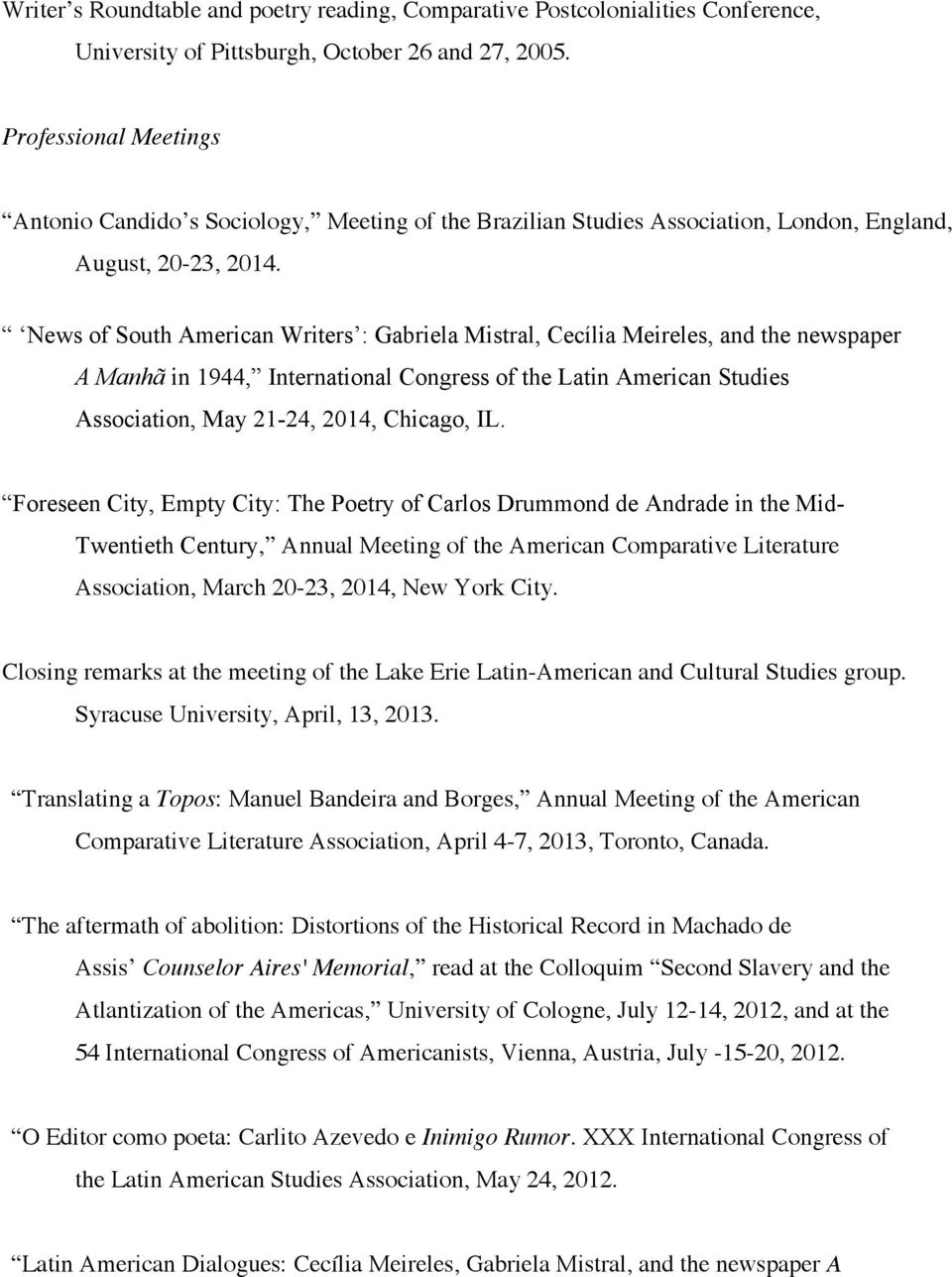 News of South American Writers : Gabriela Mistral, Cecília Meireles, and the newspaper A Manhã in 1944, International Congress of the Latin American Studies Association, May 21-24, 2014, Chicago, IL.