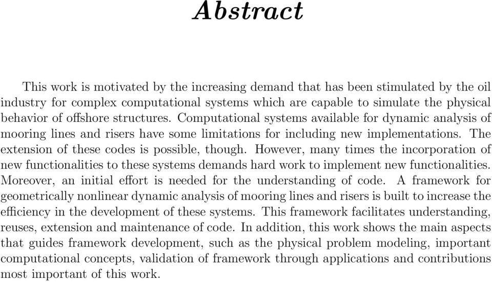 However, many times the incorporation of new functionalities to these systems demands hard work to implement new functionalities. Moreover, an initial effort is needed for the understanding of code.