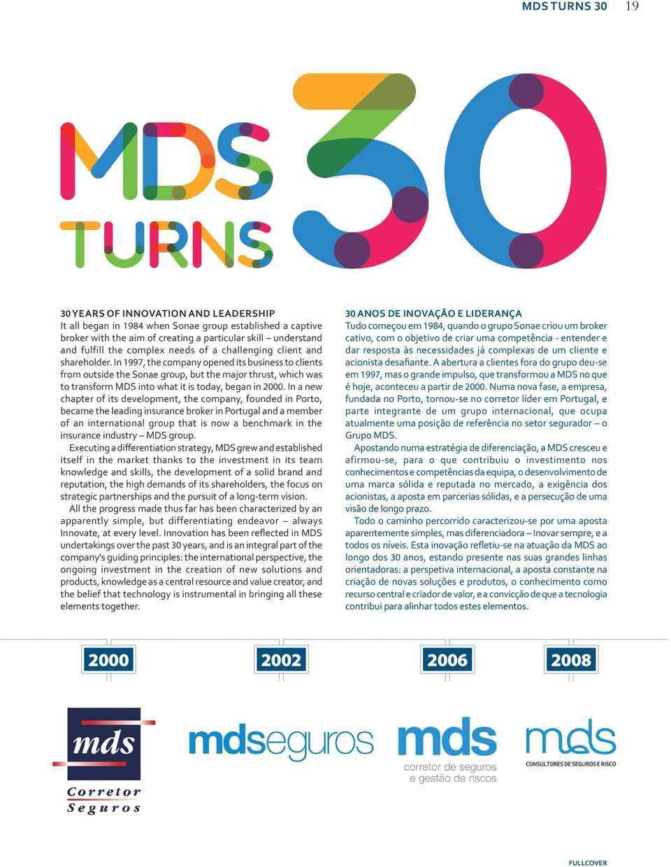 In 1997, the company opened its business to clients from outside the Sonae group, but the major thrust, which was to transform MDS into what it is today, began in 2000.