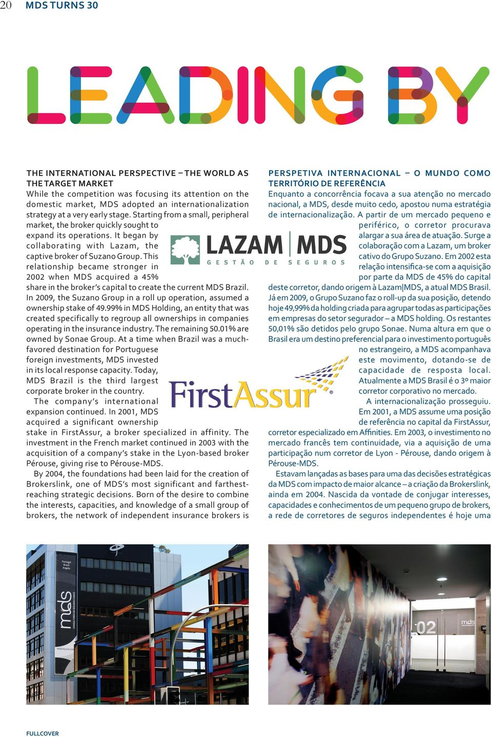 This relationship became stronger in 2002 when MDS acquired a 45% share in the broker s capital to create the current MDS Brazil.