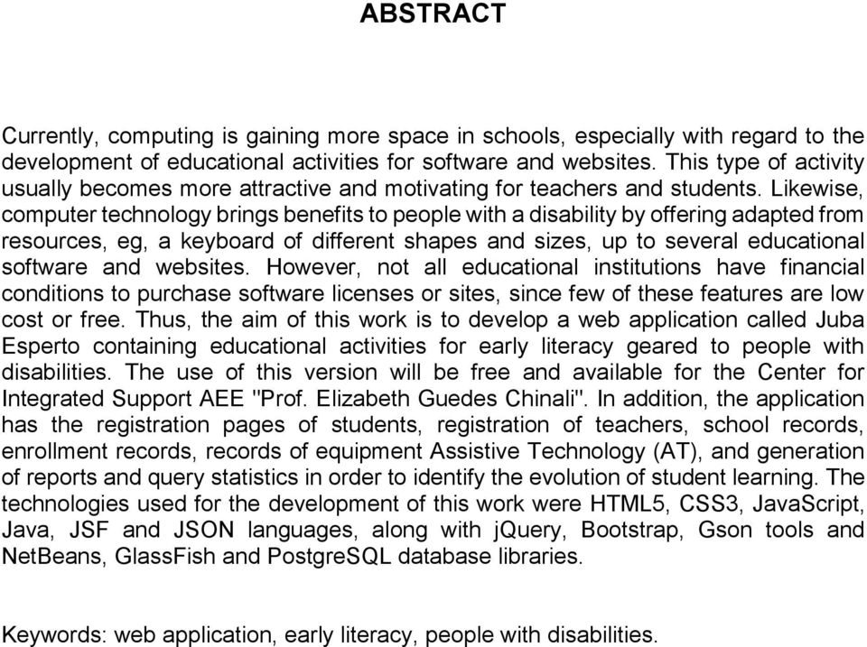 Likewise, computer technology brings benefits to people with a disability by offering adapted from resources, eg, a keyboard of different shapes and sizes, up to several educational software and